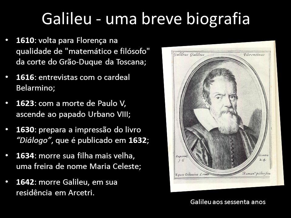 Galileu - uma breve biografia 1610: volta para Florença na qualidade de