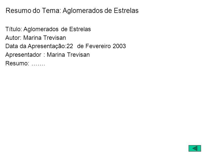 Resumo do Tema: Aglomerados de Estrelas Título: Aglomerados de Estrelas Autor: Marina Trevisan Data da Apresentação:22 de Fevereiro 2003 Apresentador