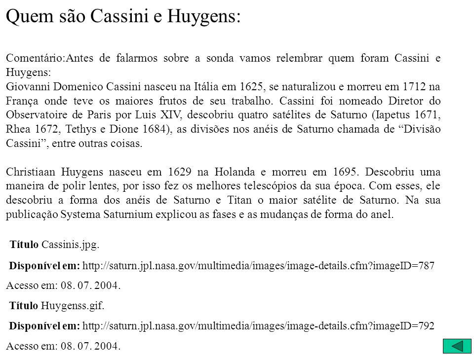 Quem foram Cassini e Huygens: Cassini Giovanni Domenico Cassini (1625-1712); Diretor do Observatoire de Paris; Quatro satélites de Saturno; A divisão