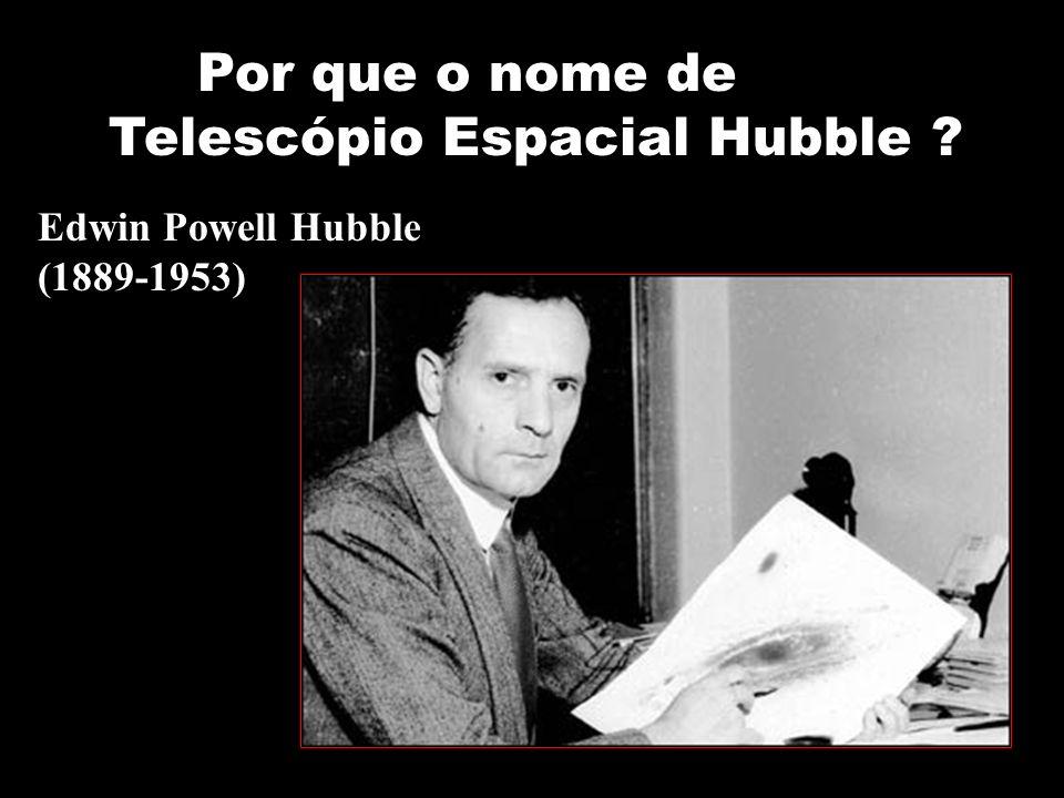 Edwin Powell Hubble (1889-1953) Por que o nome de Telescópio Espacial Hubble