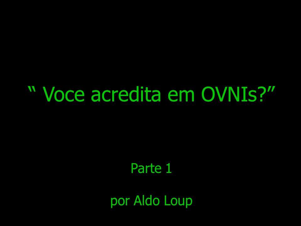 Voce acredita em OVNIs? Parte 1 por Aldo Loup
