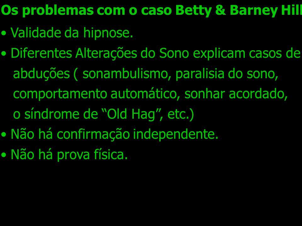 Os problemas com o caso Betty & Barney Hill Validade da hipnose. Diferentes Alterações do Sono explicam casos de abduções ( sonambulismo, paralisia do