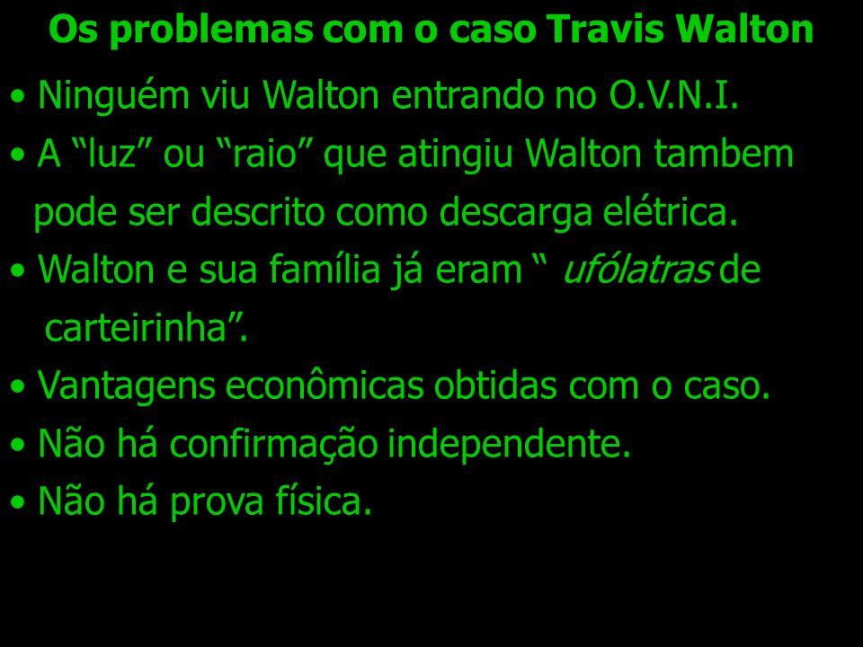 Os problemas com o caso Travis Walton Ninguém viu Walton entrando no O.V.N.I. A luz ou raio que atingiu Walton tambem pode ser descrito como descarga