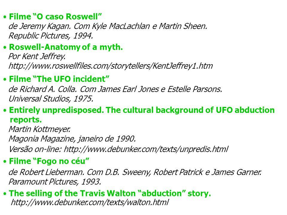 Filme O caso Roswell de Jeremy Kagan. Com Kyle MacLachlan e Martin Sheen. Republic Pictures, 1994. Roswell-Anatomy of a myth. Por Kent Jeffrey. http:/