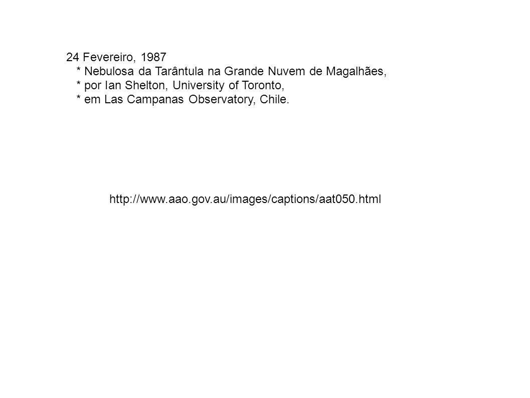 http://www.aao.gov.au/images/captions/aat050.html 24 Fevereiro, 1987 * Nebulosa da Tarântula na Grande Nuvem de Magalhães, * por Ian Shelton, Universi