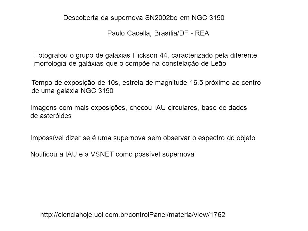 Descoberta da supernova SN2002bo em NGC 3190 Paulo Cacella, Brasília/DF - REA Fotografou o grupo de galáxias Hickson 44, caracterizado pela diferente