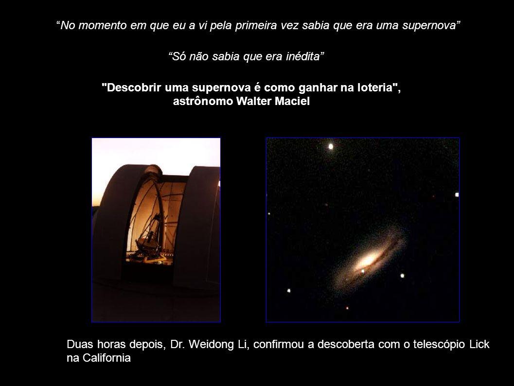 Duas horas depois, Dr. Weidong Li, confirmou a descoberta com o telescópio Lick na California No momento em que eu a vi pela primeira vez sabia que er