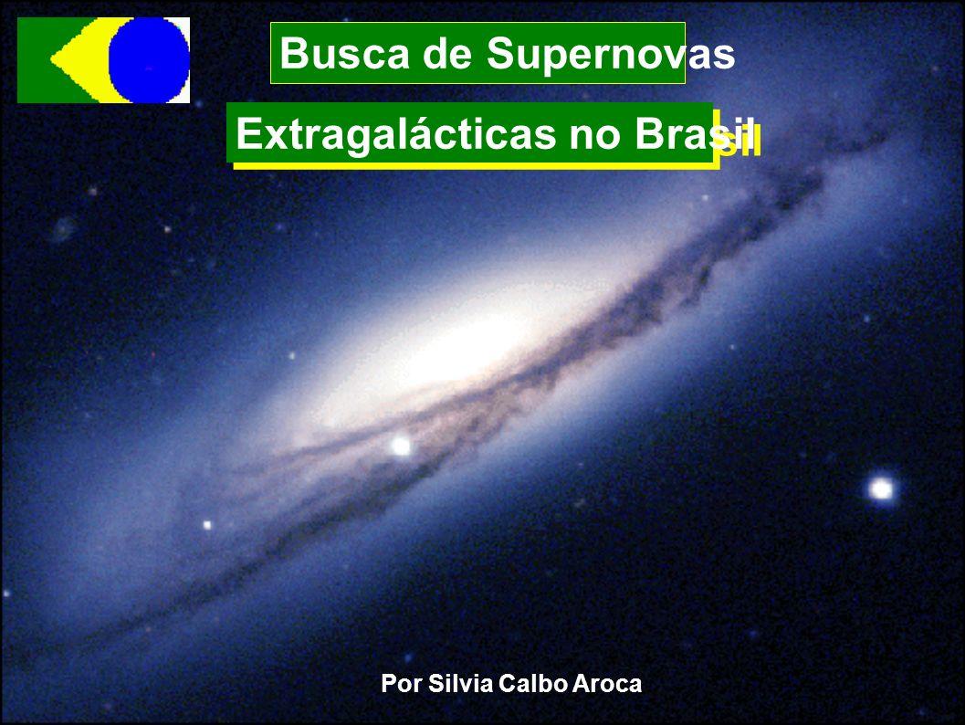 Busca de Supernovas Extragalácticas no Brasil Por Silvia Calbo Aroca