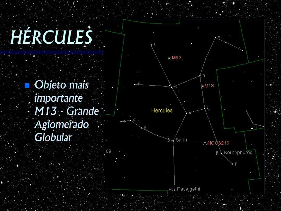 HÉRCULES Objeto mais importante M13 - Grande Aglomerado Globular Objeto mais importante M13 - Grande Aglomerado Globular