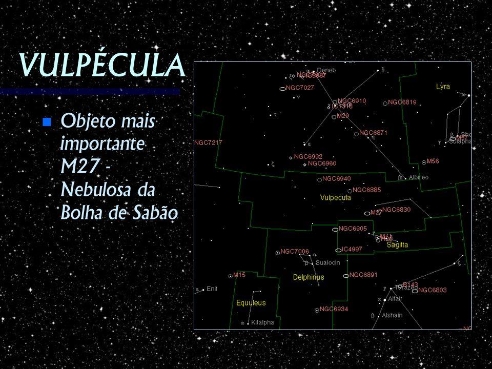 VULPÉCULA Objeto mais importante M27 - Nebulosa da Bolha de Sabão Objeto mais importante M27 - Nebulosa da Bolha de Sabão