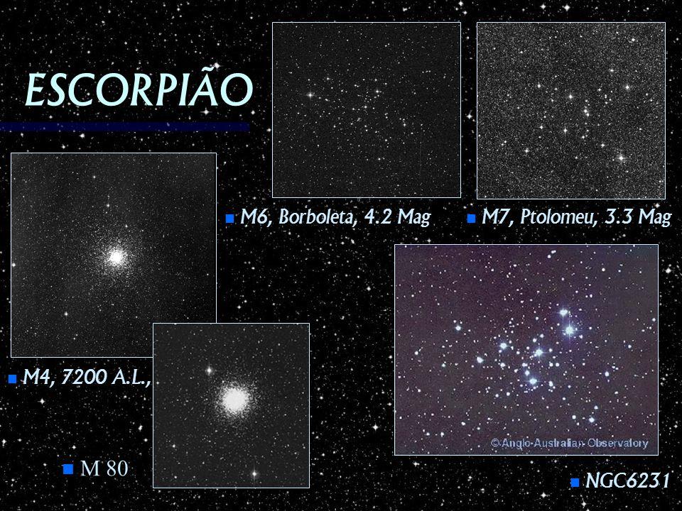 ESCORPIÃO M4, 7200 A.L., M4, 7200 A.L., M6, Borboleta, 4.2 Mag M6, Borboleta, 4.2 Mag NGC6231 NGC6231 M7, Ptolomeu, 3.3 Mag M7, Ptolomeu, 3.3 Mag n M