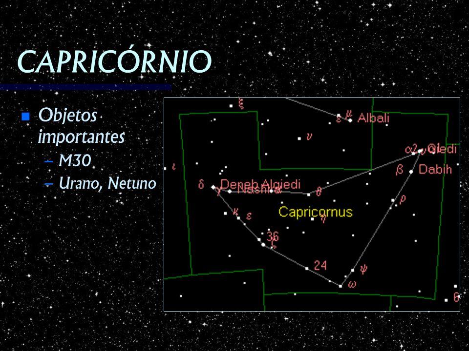 CAPRICÓRNIO Objetos importantes Objetos importantes – M30 – Urano, Netuno
