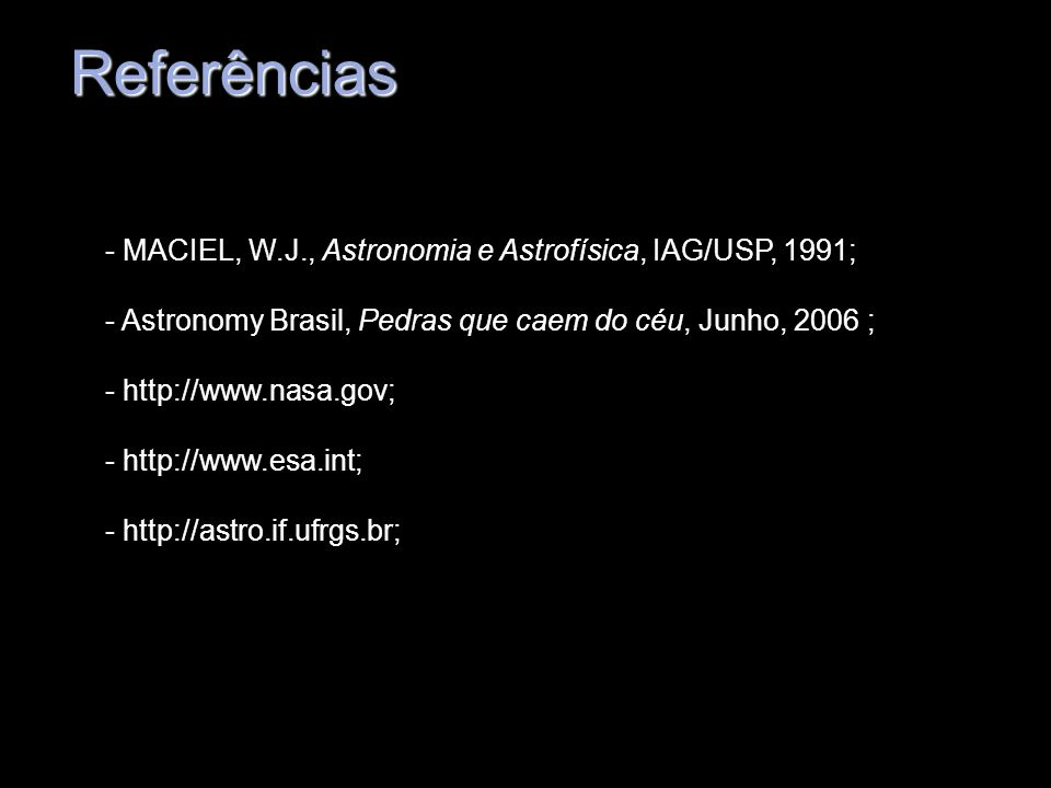 Colisã Referências - MACIEL, W.J., Astronomia e Astrofísica, IAG/USP, 1991; - Astronomy Brasil, Pedras que caem do céu, Junho, 2006 ; - http://www.nas