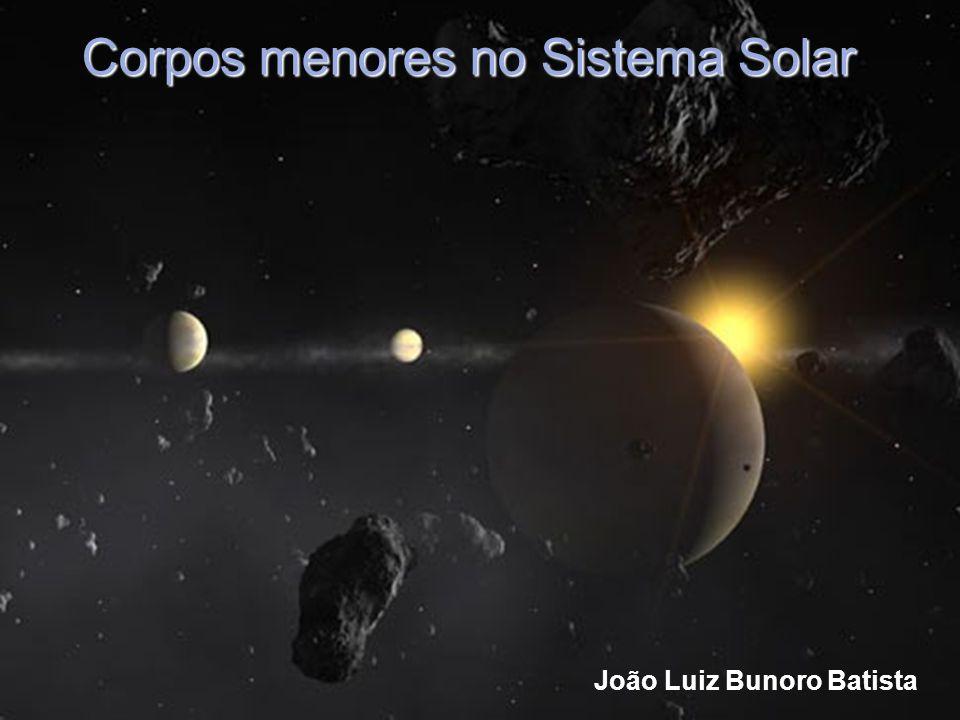João Luiz Bunoro Batista Corpos menores no Sistema Solar