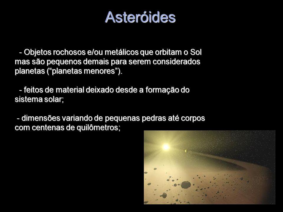 Asteróides - Objetos rochosos e/ou metálicos que orbitam o Sol mas são pequenos demais para serem considerados planetas (planetas menores). - feitos d