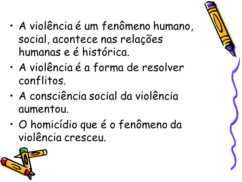 A violência é um fenômeno humano, social, acontece nas relações humanas e é histórica. A violência é a forma de resolver conflitos. A consciência soci
