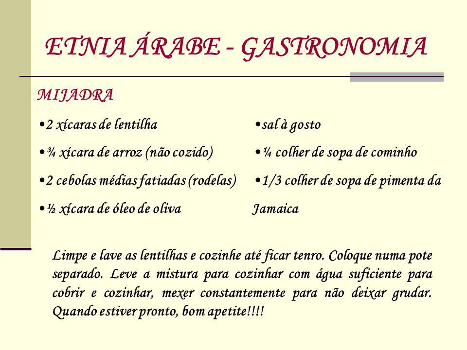 MIJADRA 2 xícaras de lentilha ¾ xícara de arroz (não cozido) 2 cebolas médias fatiadas (rodelas) ½ xícara de óleo de oliva ETNIA ÁRABE - GASTRONOMIA L