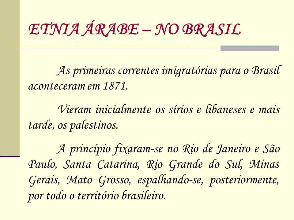 As primeiras correntes imigratórias para o Brasil aconteceram em 1871. Vieram inicialmente os sírios e libaneses e mais tarde, os palestinos. A princí
