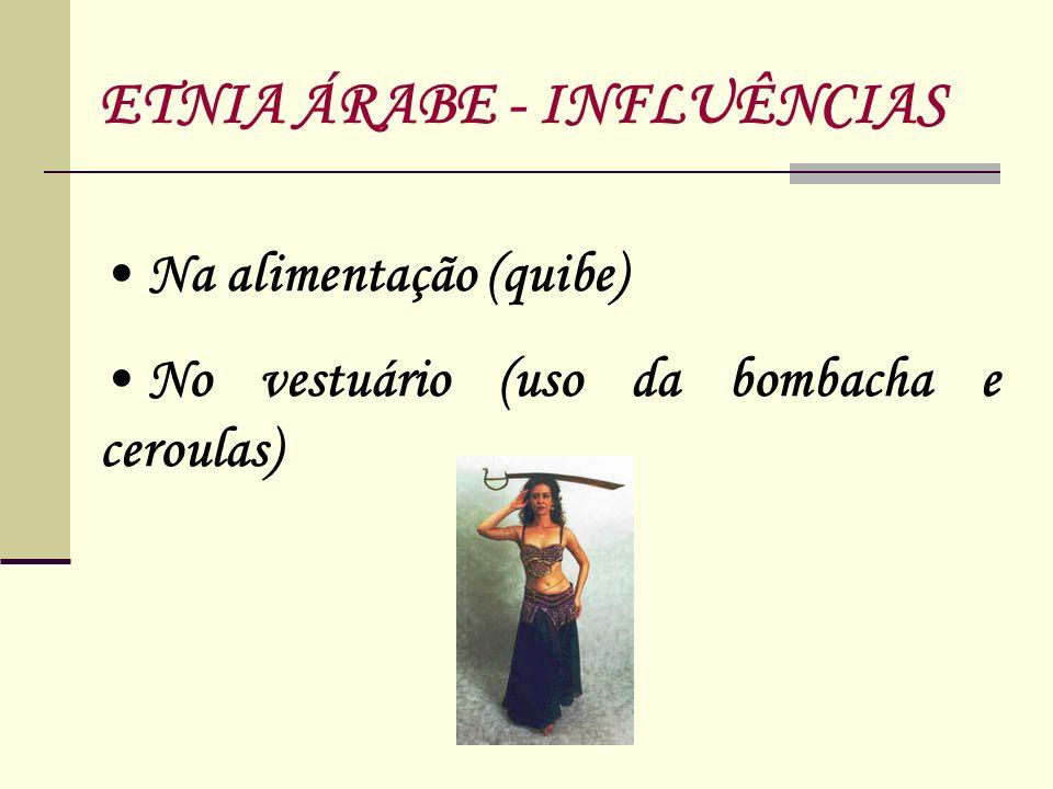 Na alimentação (quibe) No vestuário (uso da bombacha e ceroulas) ETNIA ÁRABE - INFLUÊNCIAS