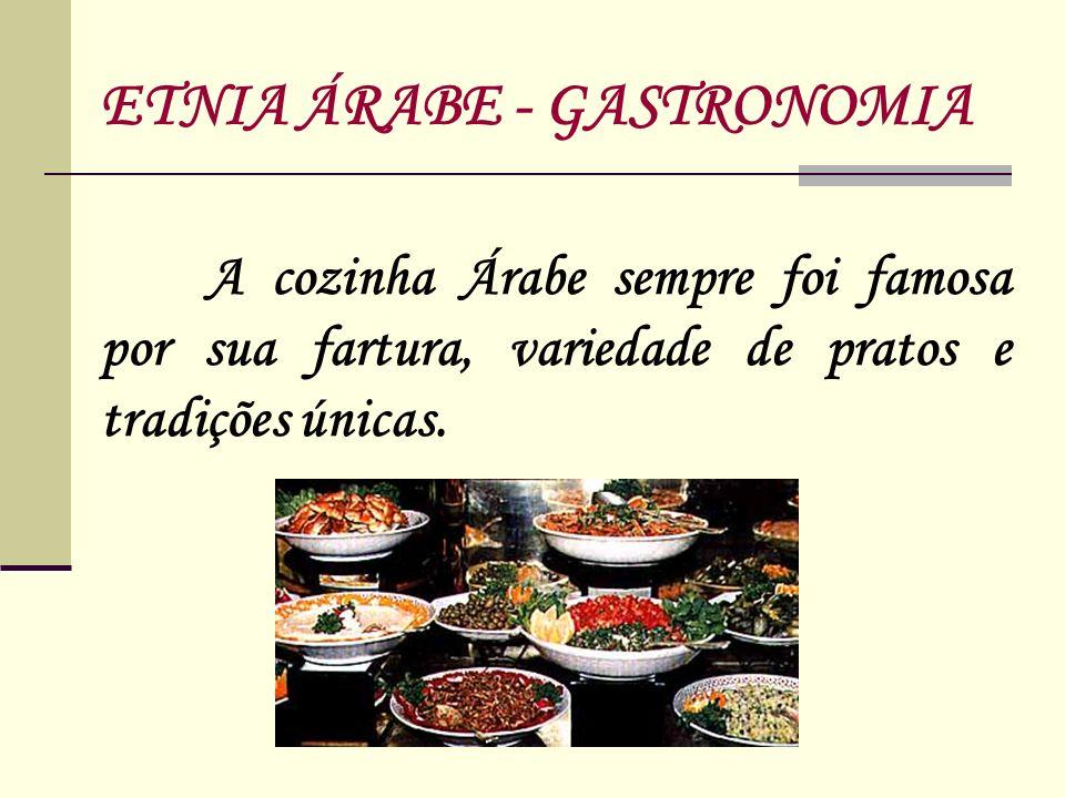 A cozinha Árabe sempre foi famosa por sua fartura, variedade de pratos e tradições únicas. ETNIA ÁRABE - GASTRONOMIA