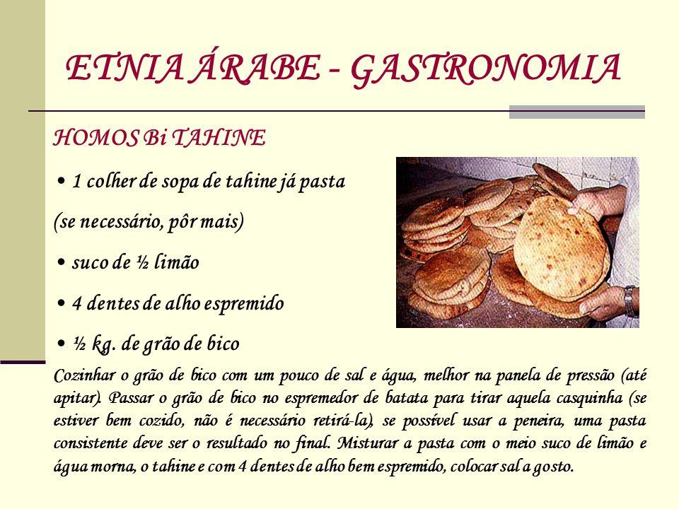 HOMOS Bi TAHINE 1 colher de sopa de tahine já pasta (se necessário, pôr mais) suco de ½ limão 4 dentes de alho espremido ½ kg. de grão de bico ETNIA Á