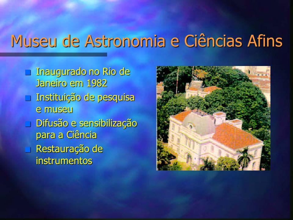 Museu de Astronomia e Ciências Afins n Inaugurado no Rio de Janeiro em 1982 n Instituição de pesquisa e museu n Difusão e sensibilização para a Ciênci