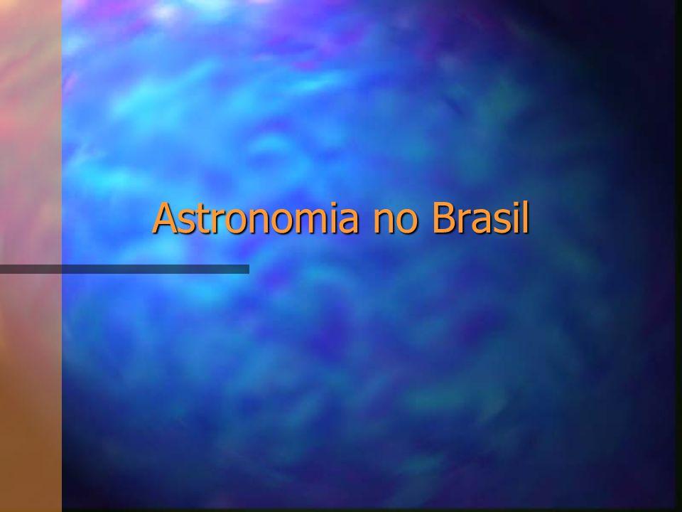 Introdução n Órgãos astronômicos brasileiros n Navegadores Portugueses –orientação pelas estrelas