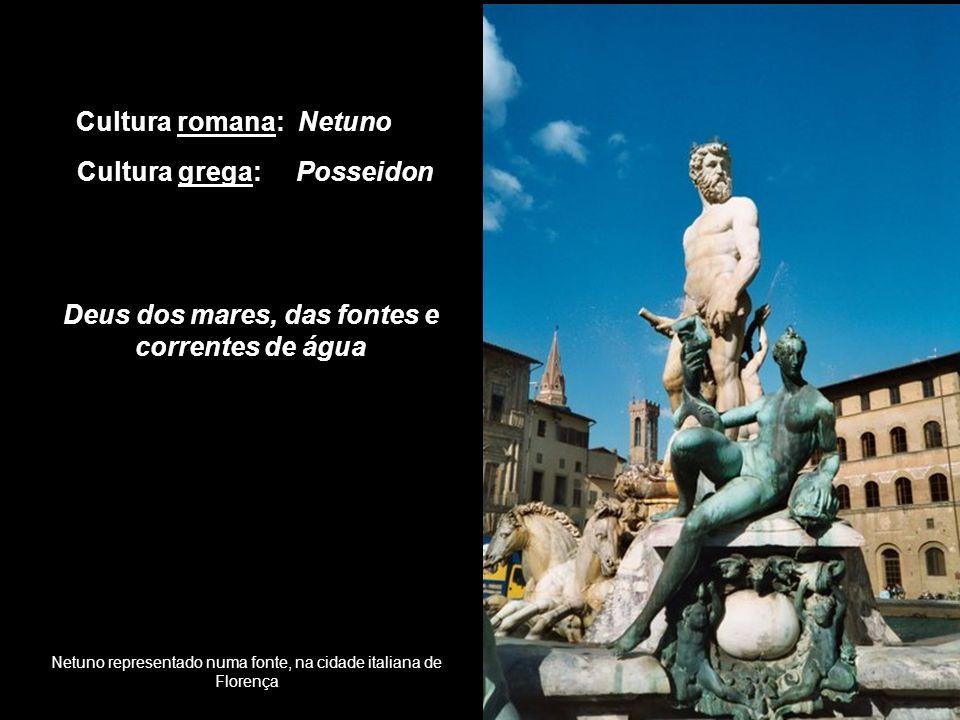 Netuno representado numa fonte, na cidade italiana de Florença Cultura romana: Netuno Deus dos mares, das fontes e correntes de água Cultura grega: Po