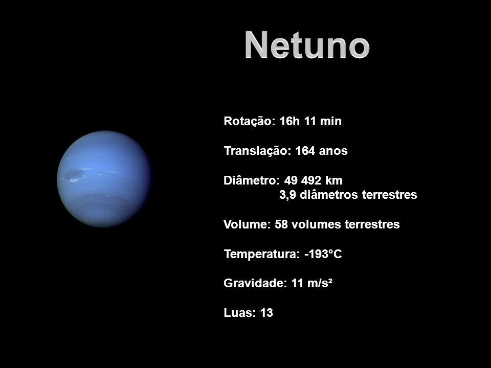 Rotação: 16h 11 min Translação: 164 anos Diâmetro: 49 492 km 3,9 diâmetros terrestres Volume: 58 volumes terrestres Temperatura: -193°C Gravidade: 11