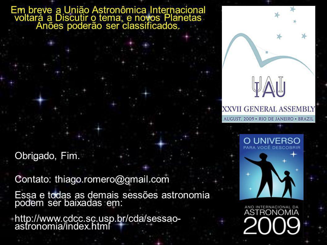 Em breve a União Astronômica Internacional voltará a Discutir o tema, e novos Planetas Anões poderão ser classificados.