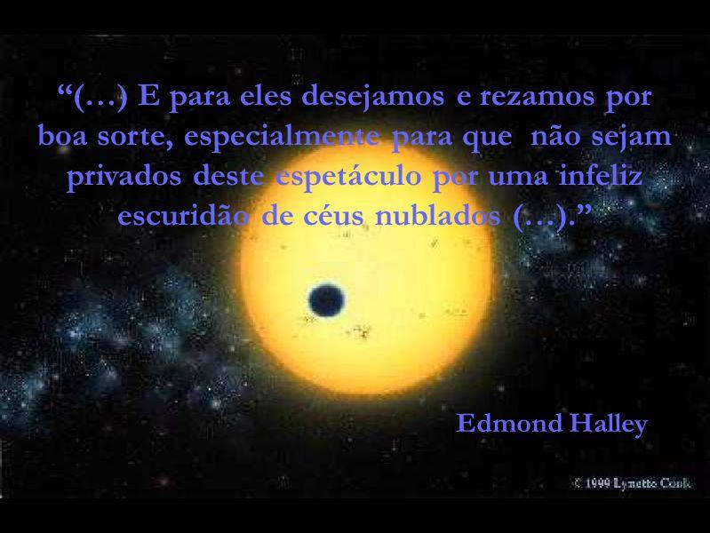 (…) E para eles desejamos e rezamos por boa sorte, especialmente para que não sejam privados deste espetáculo por uma infeliz escuridão de céus nublados (…).