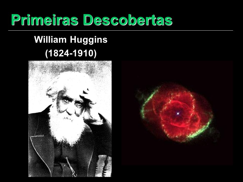 Primeiras Descobertas William Huggins (1824-1910)