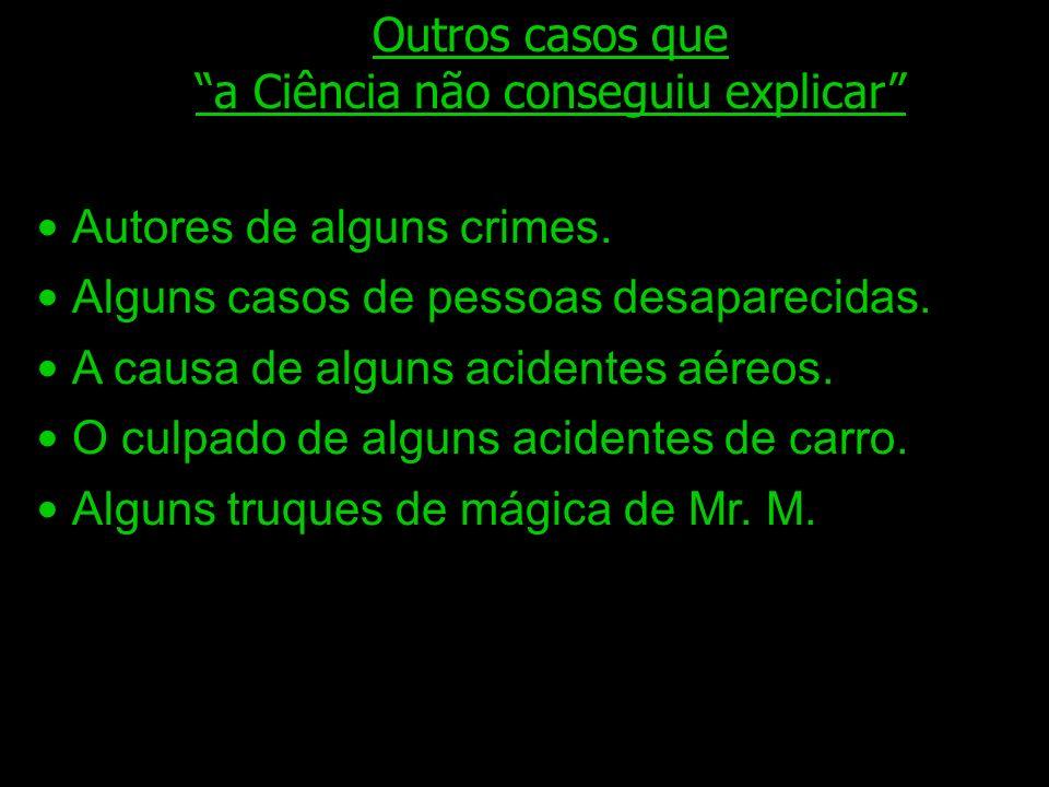 Dez fatos lembrados pelos céticos 1) Nenhuma testemunha é imune a erro. 2) Descrições difícilmente são exatas. 3) A exaltação interfere na observação.