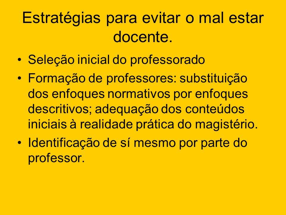 Estratégias para evitar o mal estar docente. Seleção inicial do professorado Formação de professores: substituição dos enfoques normativos por enfoque