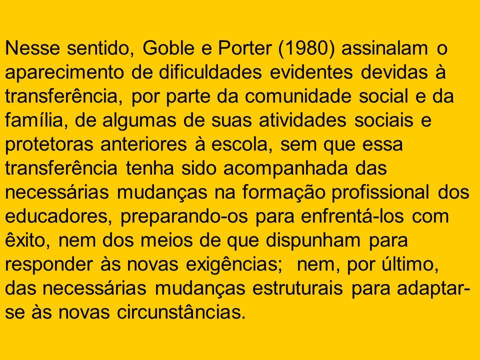 Nesse sentido, Goble e Porter (1980) assinalam o aparecimento de dificuldades evidentes devidas à transferência, por parte da comunidade social e da f