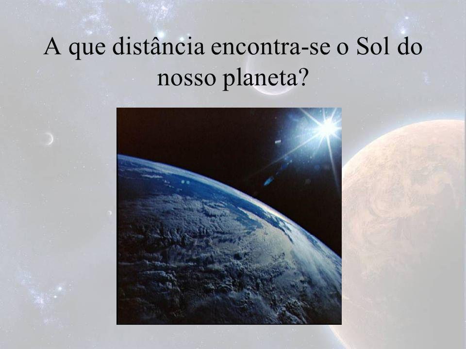 A que distância encontra-se o Sol do nosso planeta?