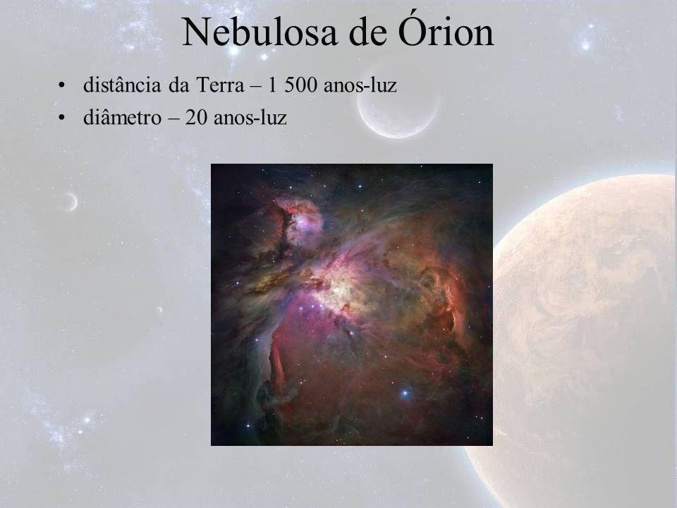 Nebulosa de Órion distância da Terra – 1 500 anos-luz diâmetro – 20 anos-luz