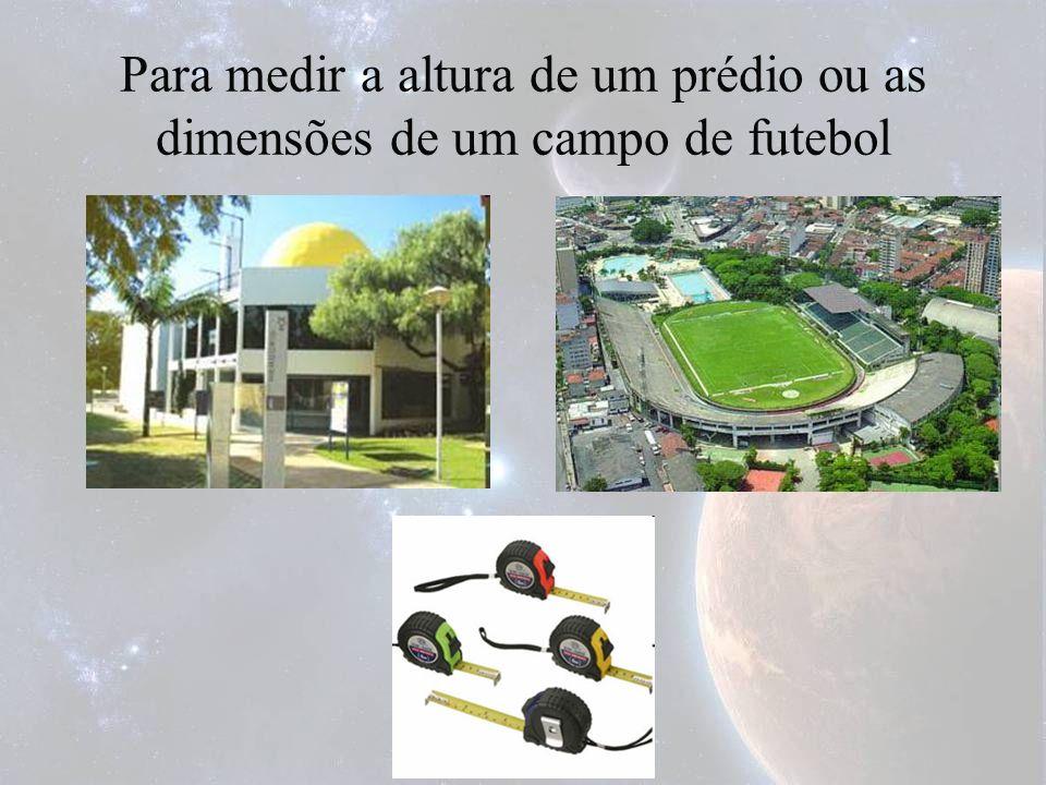 Para medir a altura de um prédio ou as dimensões de um campo de futebol