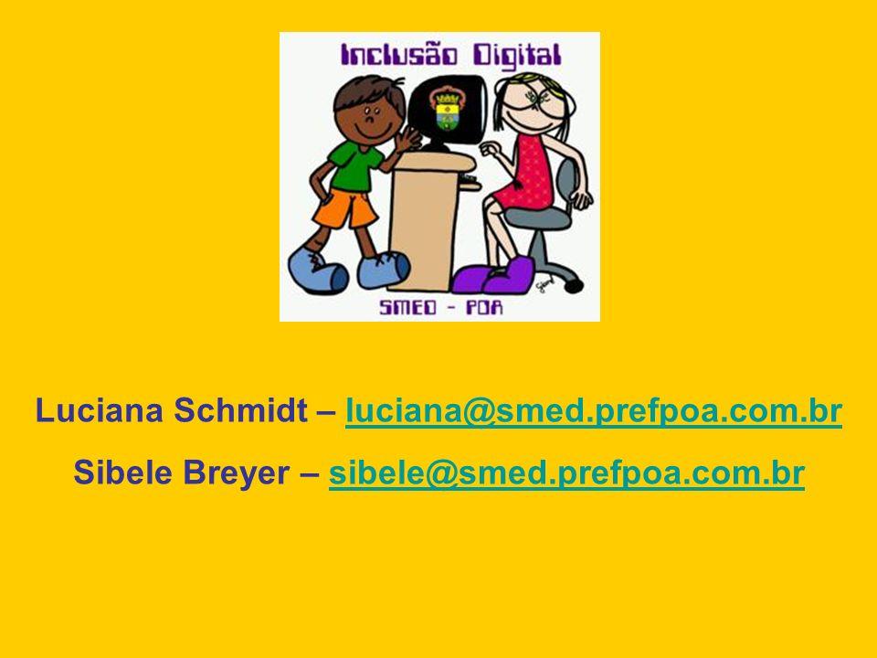 Luciana Schmidt – luciana@smed.prefpoa.com.brluciana@smed.prefpoa.com.br Sibele Breyer – sibele@smed.prefpoa.com.brsibele@smed.prefpoa.com.br