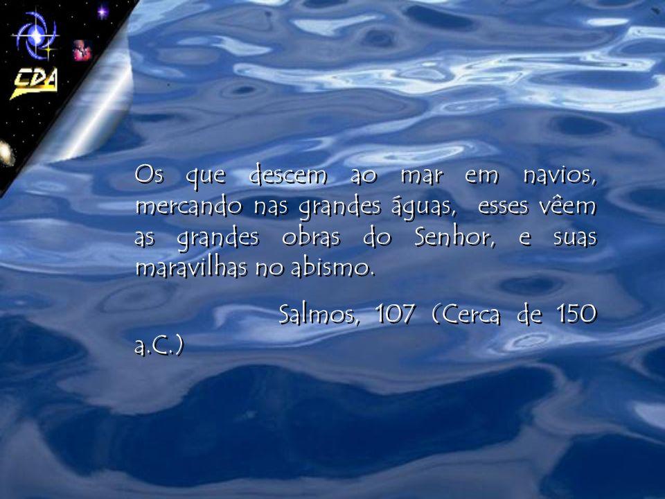 Os que descem ao mar em navios, mercando nas grandes águas, esses vêem as grandes obras do Senhor, e suas maravilhas no abismo.