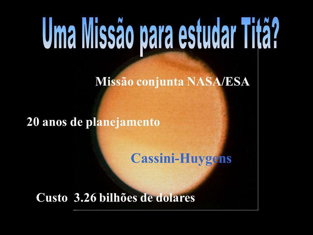 Missão conjunta NASA/ESA 20 anos de planejamento Cassini-Huygens Custo 3.26 bilhões de dolares