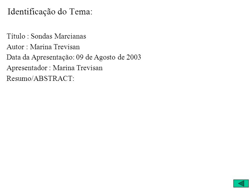 Identificação do Tema: Título : Sondas Marcianas Autor : Marina Trevisan Data da Apresentação: 09 de Agosto de 2003 Apresentador : Marina Trevisan Resumo/ABSTRACT: