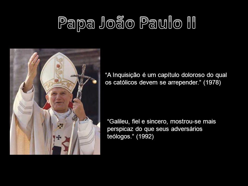 A Inquisição é um capítulo doloroso do qual os católicos devem se arrepender. (1978) Galileu, fiel e sincero, mostrou-se mais perspicaz do que seus ad