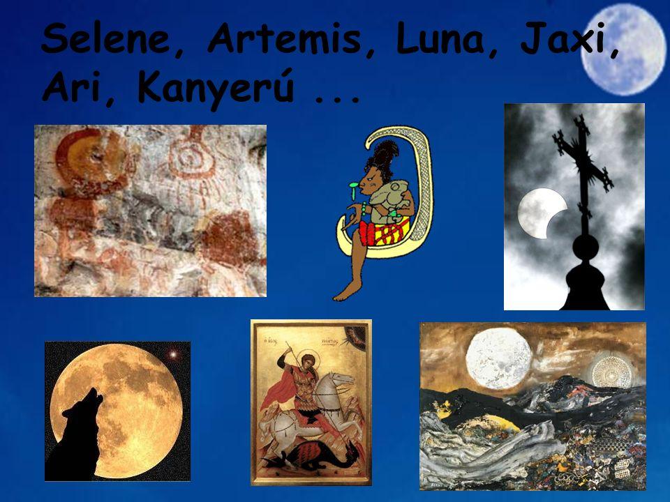 Selene, Artemis, Luna, Jaxi, Ari, Kanyerú...