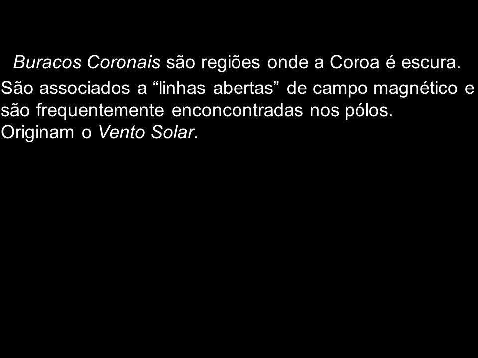 Buracos Coronais são regiões onde a Coroa é escura. São associados a linhas abertas de campo magnético e são frequentemente enconcontradas nos pólos.