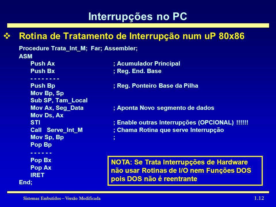 Sistemas Embutidos – Versão Modificada 1.12 Interrupções no PC Rotina de Tratamento de Interrupção num uP 80x86 Procedure Trata_Int_M; Far; Assembler;