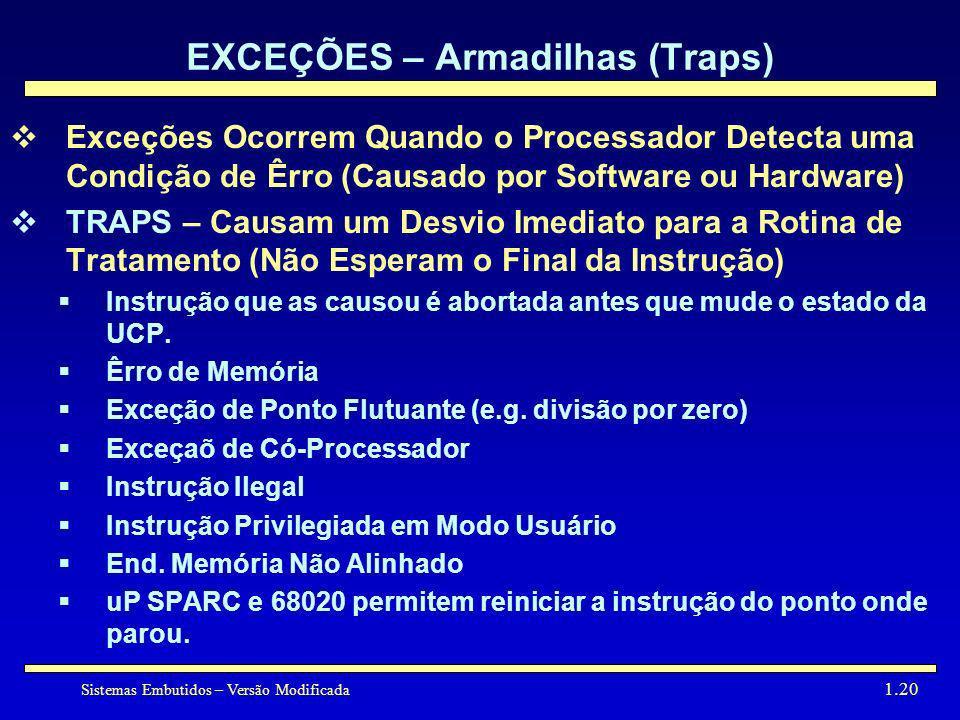 Sistemas Embutidos – Versão Modificada 1.20 EXCEÇÕES – Armadilhas (Traps) Exceções Ocorrem Quando o Processador Detecta uma Condição de Êrro (Causado