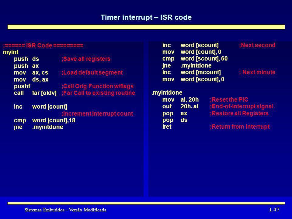 Sistemas Embutidos – Versão Modificada 1.47 Timer interrupt – ISR code ;====== ISR Code ========= myint pushds;Save all registers pushax movax, cs;Loa