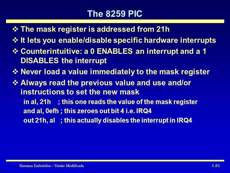 Sistemas Embutidos – Versão Modificada 1.61 The 8259 PIC The mask register is addressed from 21h It lets you enable/disable specific hardware interrup