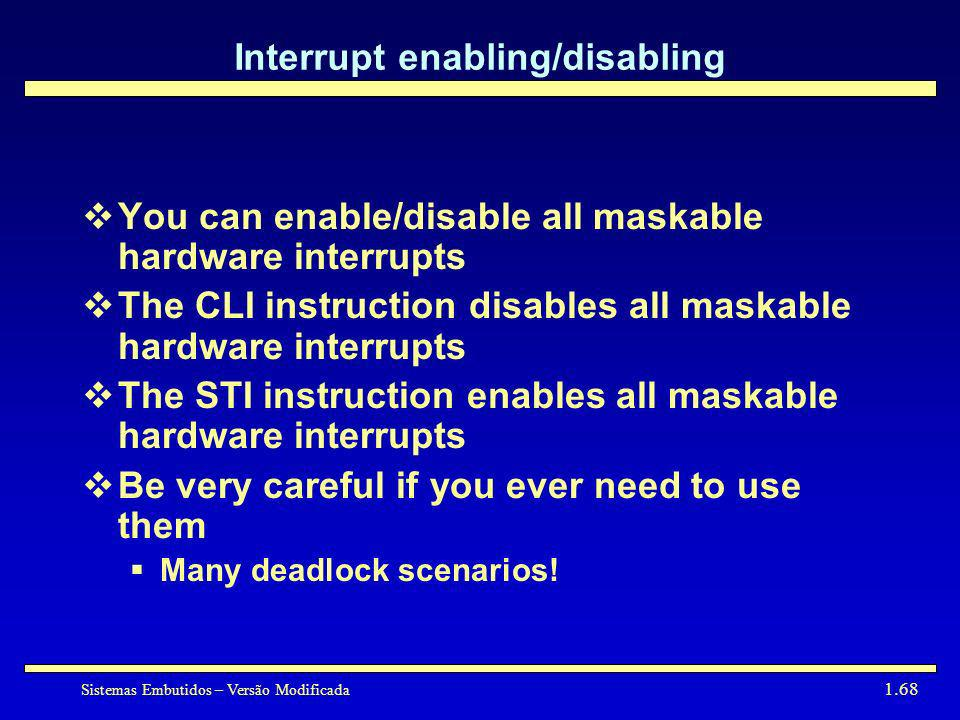 Sistemas Embutidos – Versão Modificada 1.68 Interrupt enabling/disabling You can enable/disable all maskable hardware interrupts The CLI instruction d